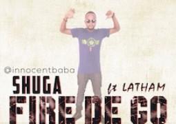 Shuga – Fire Dey Go ft Latham